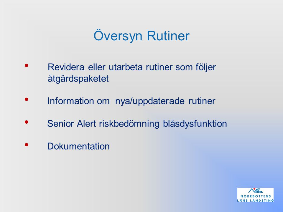 Översyn Rutiner Revidera eller utarbeta rutiner som följer åtgärdspaketet. Information om nya/uppdaterade rutiner.