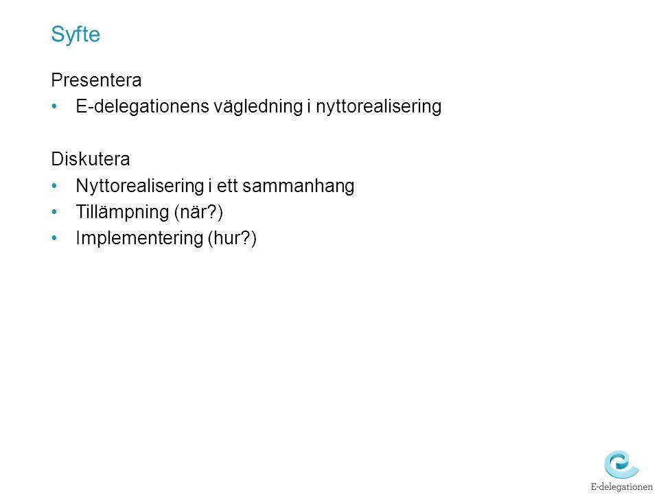 Syfte Presentera E-delegationens vägledning i nyttorealisering