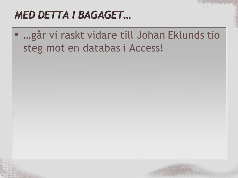 MED DETTA I BAGAGET… …går vi raskt vidare till Johan Eklunds tio steg mot en databas i Access!