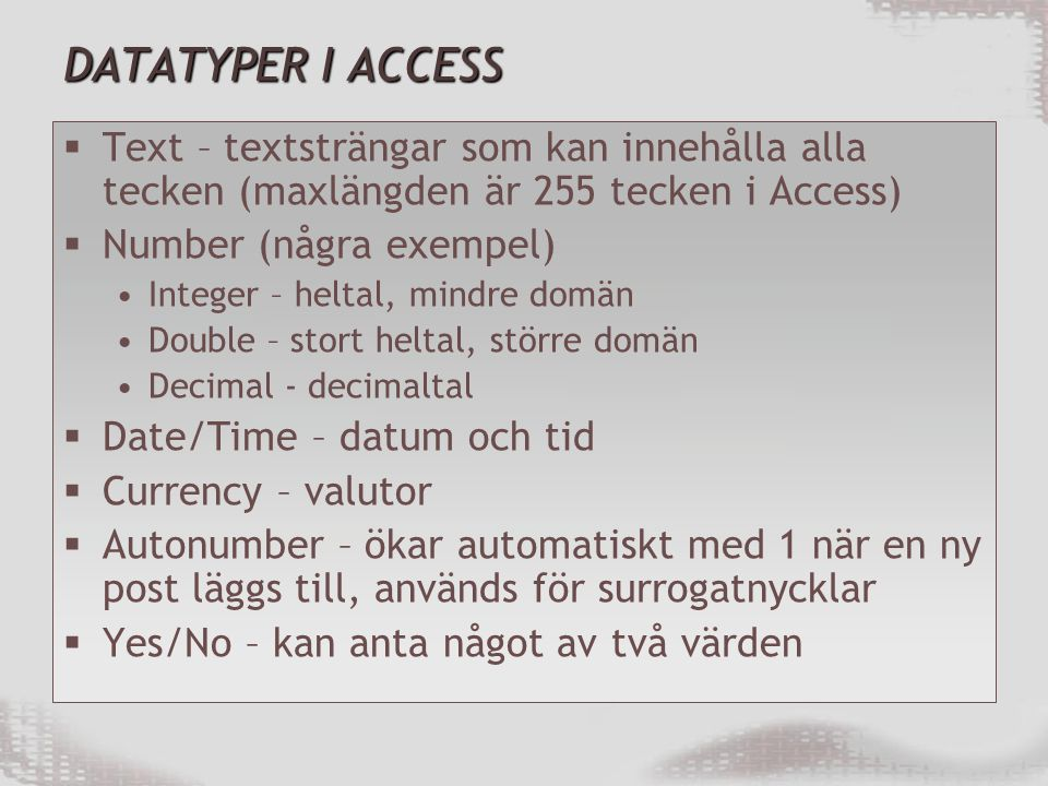 DATATYPER I ACCESS Text – textsträngar som kan innehålla alla tecken (maxlängden är 255 tecken i Access)
