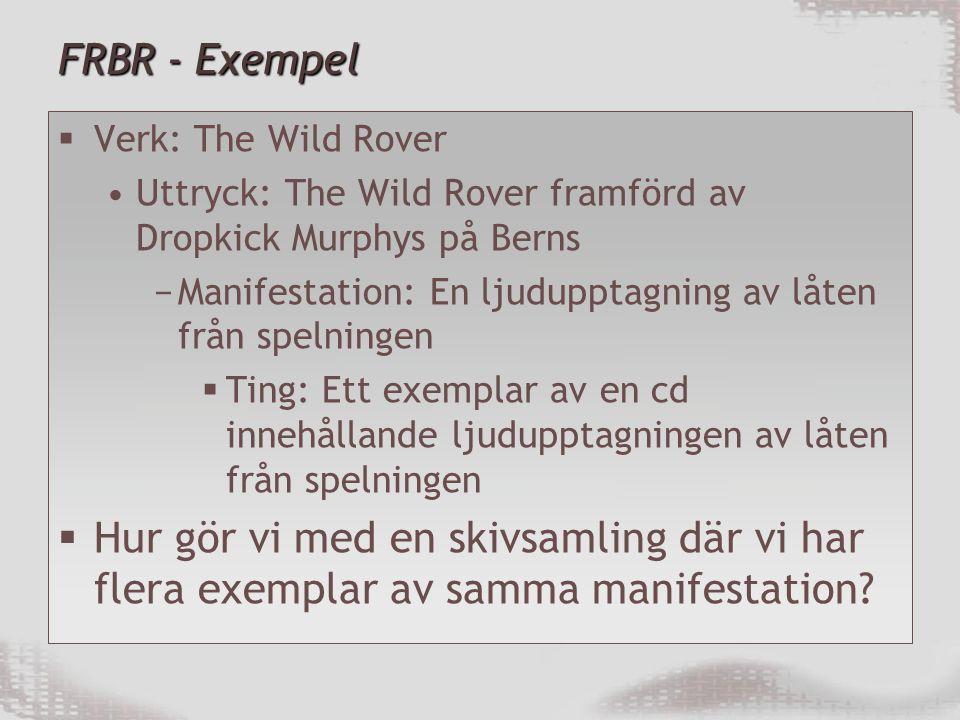 FRBR - Exempel Verk: The Wild Rover. Uttryck: The Wild Rover framförd av Dropkick Murphys på Berns.