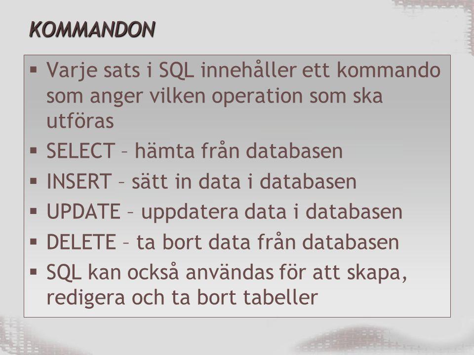 KOMMANDON Varje sats i SQL innehåller ett kommando som anger vilken operation som ska utföras. SELECT – hämta från databasen.