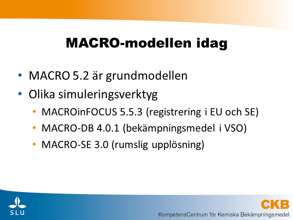 MACRO-modellen idag MACRO 5.2 är grundmodellen