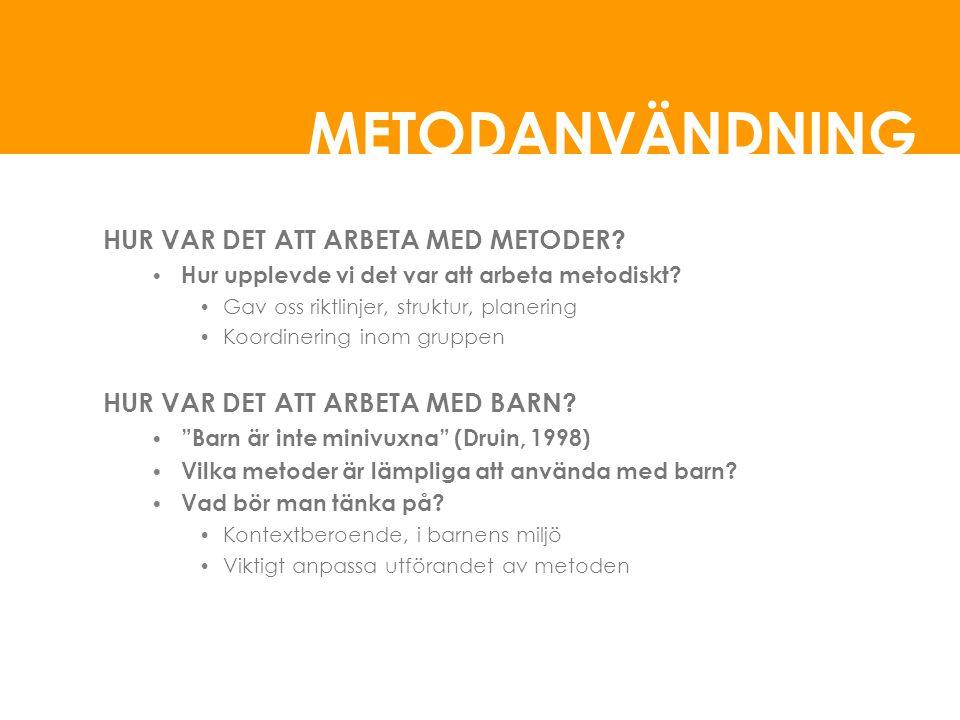METODANVÄNDNING HUR VAR DET ATT ARBETA MED METODER