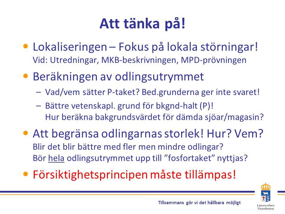 Att tänka på! Lokaliseringen – Fokus på lokala störningar! Vid: Utredningar, MKB-beskrivningen, MPD-prövningen.