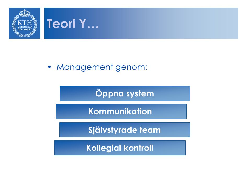 Teori Y… Management genom: Öppna system Kommunikation