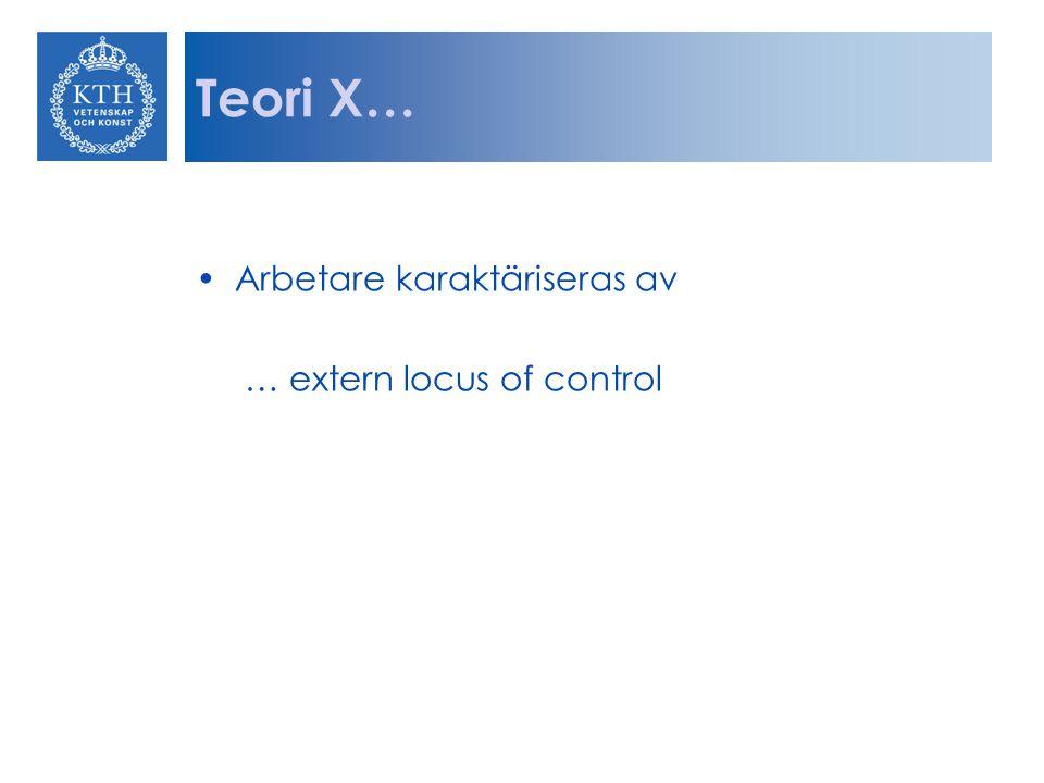 Teori X… Arbetare karaktäriseras av … extern locus of control