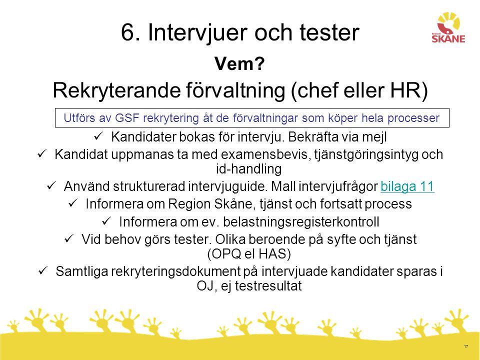 6. Intervjuer och tester Rekryterande förvaltning (chef eller HR) Vem