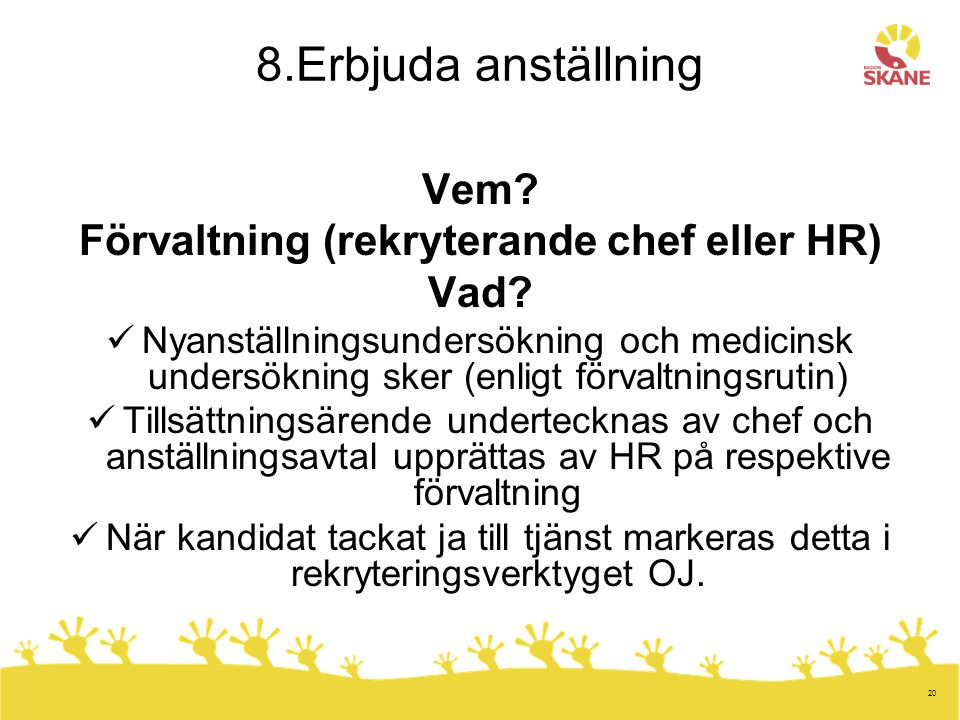 Förvaltning (rekryterande chef eller HR)