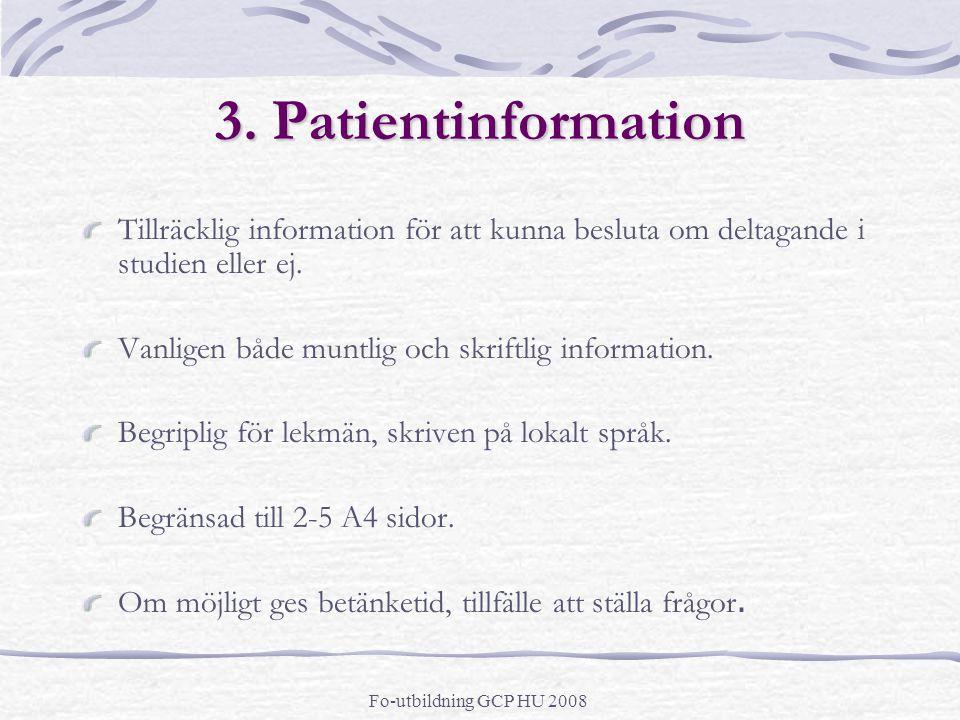 3. Patientinformation Tillräcklig information för att kunna besluta om deltagande i studien eller ej.