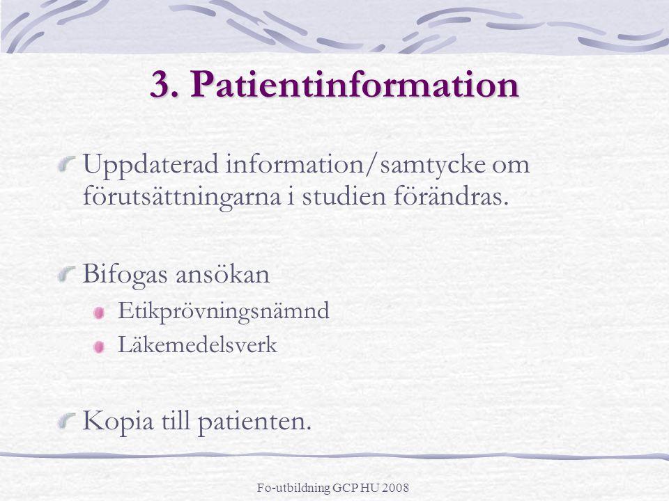 3. Patientinformation Uppdaterad information/samtycke om förutsättningarna i studien förändras. Bifogas ansökan.