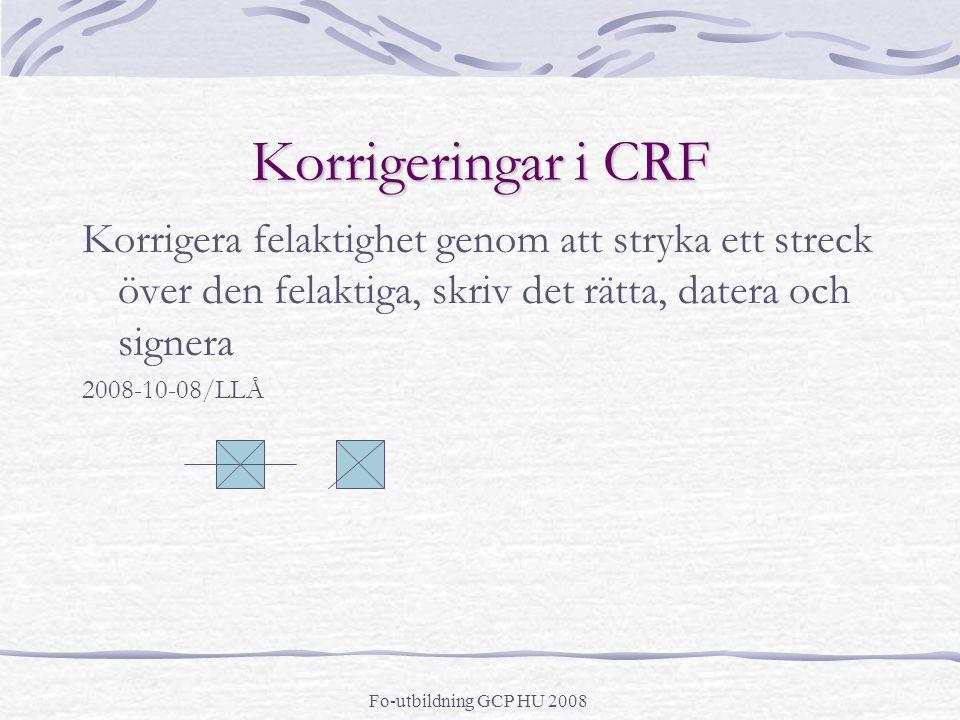 Korrigeringar i CRF Korrigera felaktighet genom att stryka ett streck över den felaktiga, skriv det rätta, datera och signera.