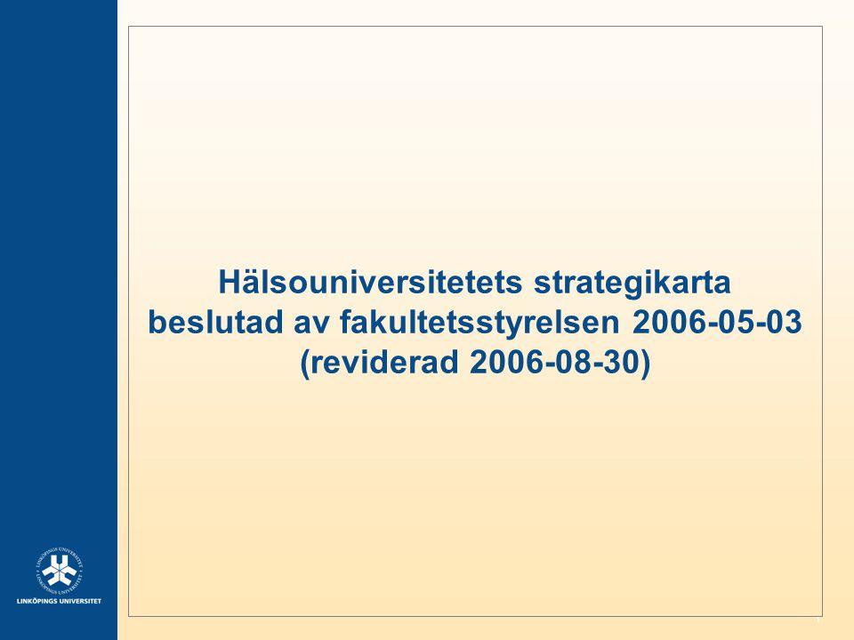 Hälsouniversitetets strategikarta beslutad av fakultetsstyrelsen 2006-05-03 (reviderad 2006-08-30)