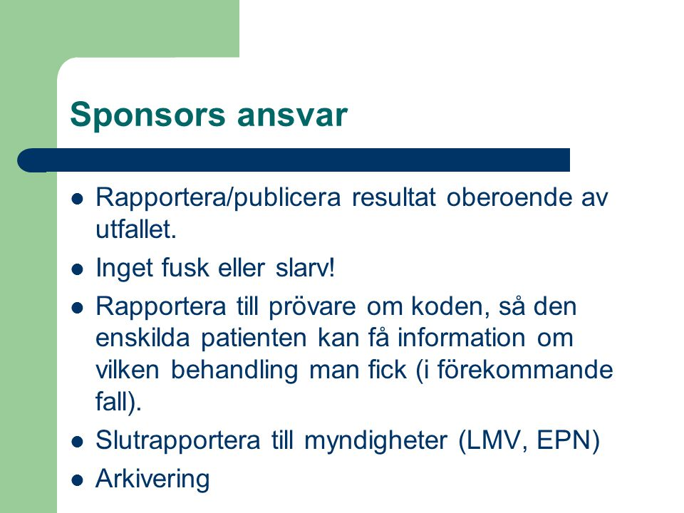 Sponsors ansvar Rapportera/publicera resultat oberoende av utfallet.