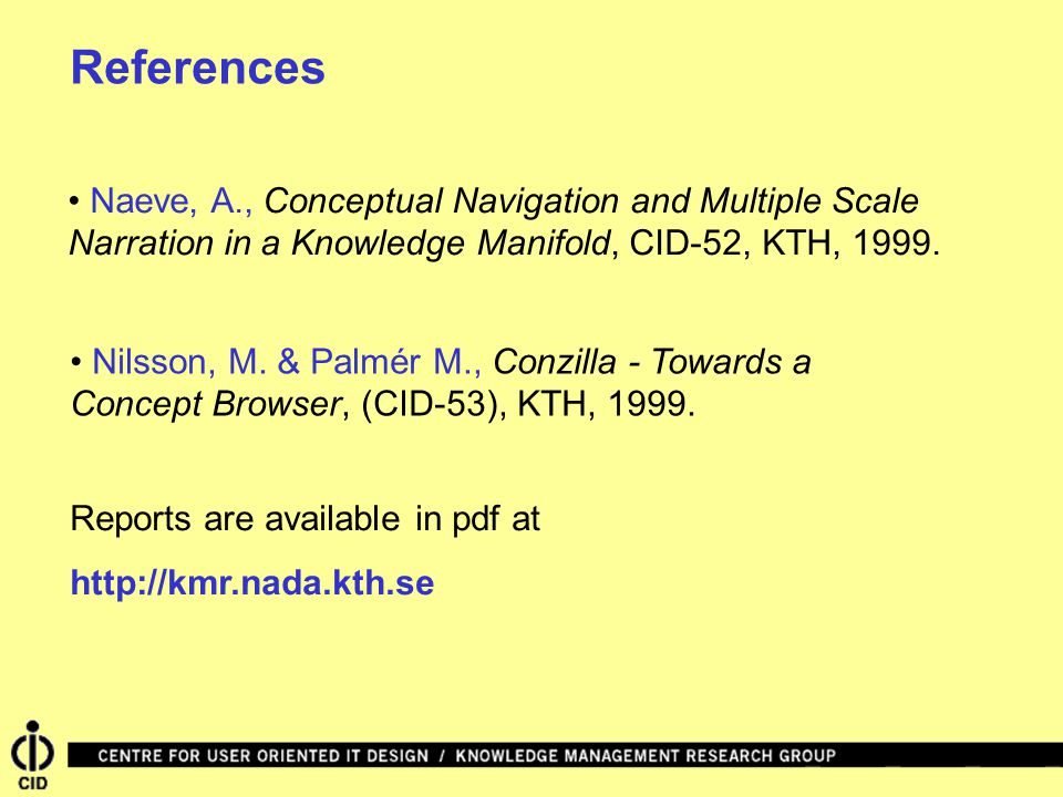 References • Naeve, A., Conceptual Navigation and Multiple Scale Narration in a Knowledge Manifold, CID-52, KTH, 1999.