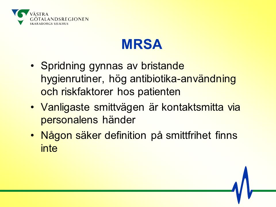 MRSA Spridning gynnas av bristande hygienrutiner, hög antibiotika-användning och riskfaktorer hos patienten.