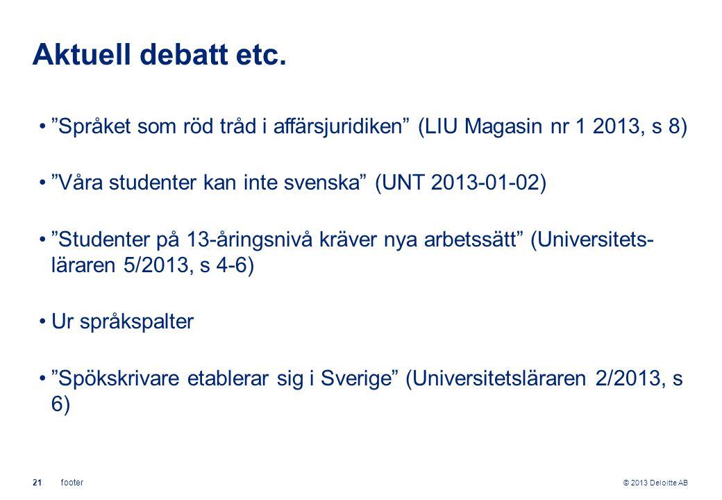 Aktuell debatt etc. Språket som röd tråd i affärsjuridiken (LIU Magasin nr 1 2013, s 8) Våra studenter kan inte svenska (UNT 2013-01-02)