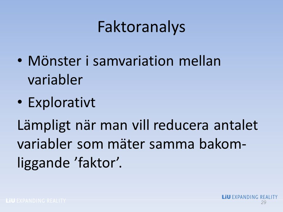 Faktoranalys Mönster i samvariation mellan variabler Explorativt