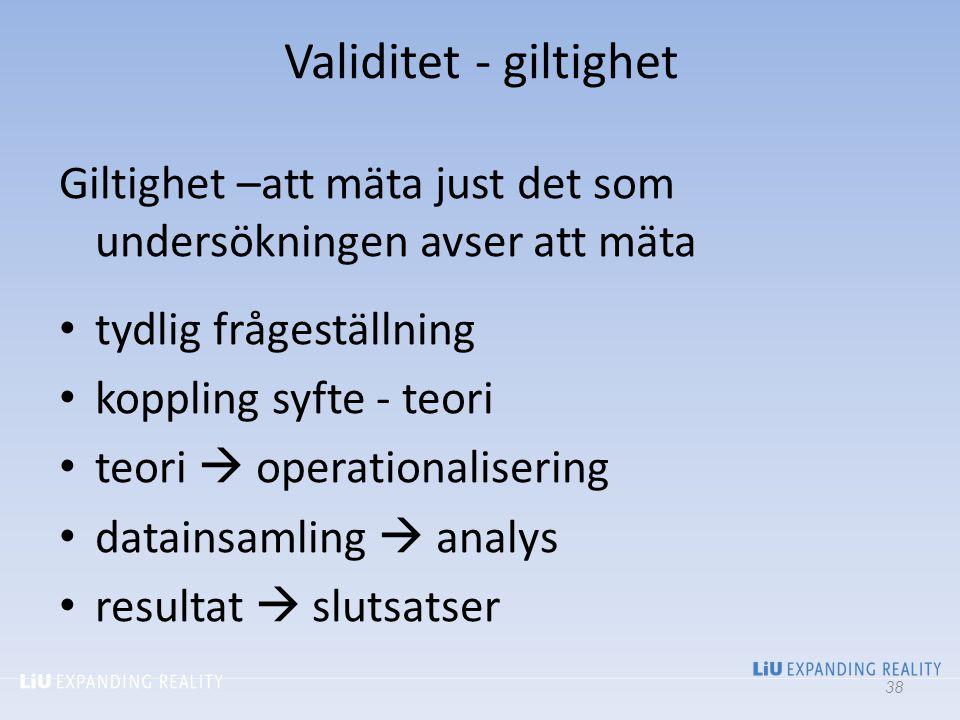 Validitet - giltighet 2017-04-06. Giltighet –att mäta just det som undersökningen avser att mäta. tydlig frågeställning.