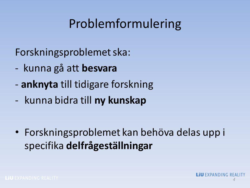 Problemformulering Forskningsproblemet ska: - kunna gå att besvara