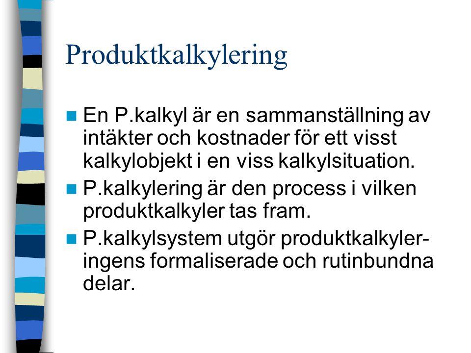 Produktkalkylering En P.kalkyl är en sammanställning av intäkter och kostnader för ett visst kalkylobjekt i en viss kalkylsituation.