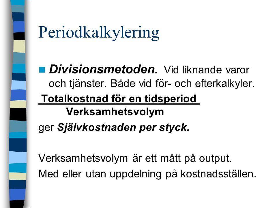 Periodkalkylering Divisionsmetoden. Vid liknande varor och tjänster. Både vid för- och efterkalkyler.
