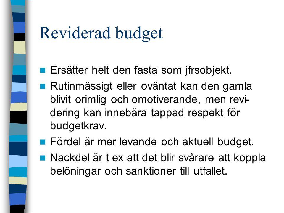 Reviderad budget Ersätter helt den fasta som jfrsobjekt.
