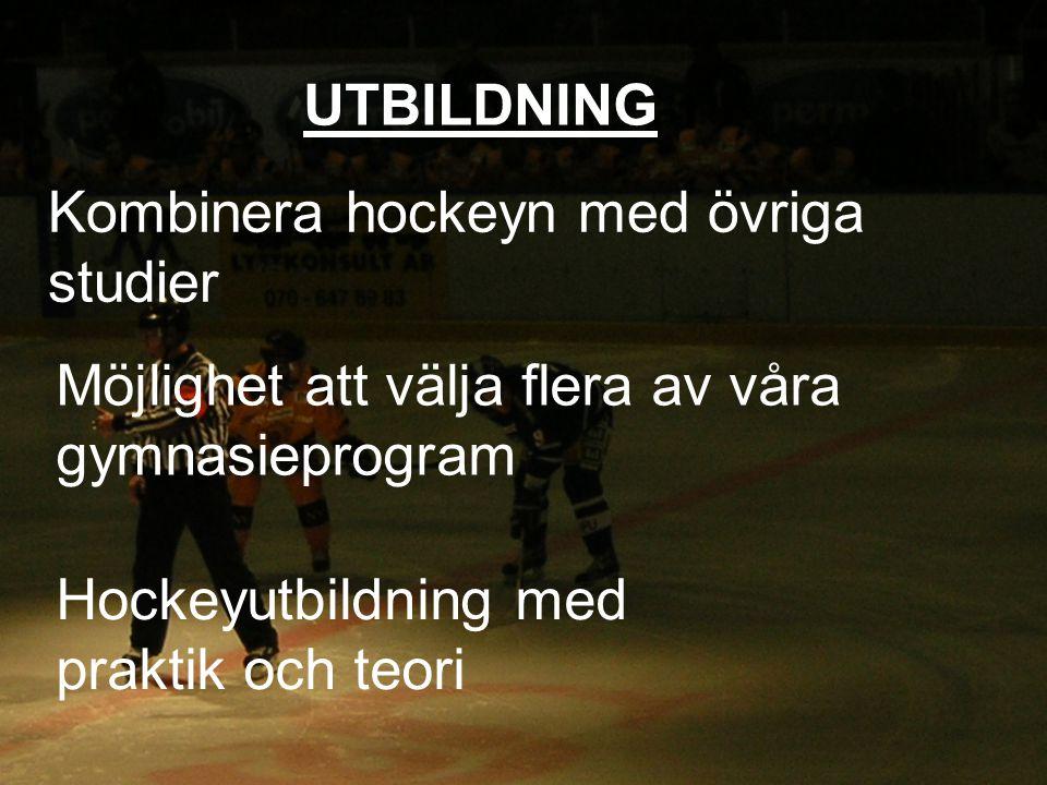 UTBILDNING Kombinera hockeyn med övriga studier. Möjlighet att välja flera av våra gymnasieprogram.