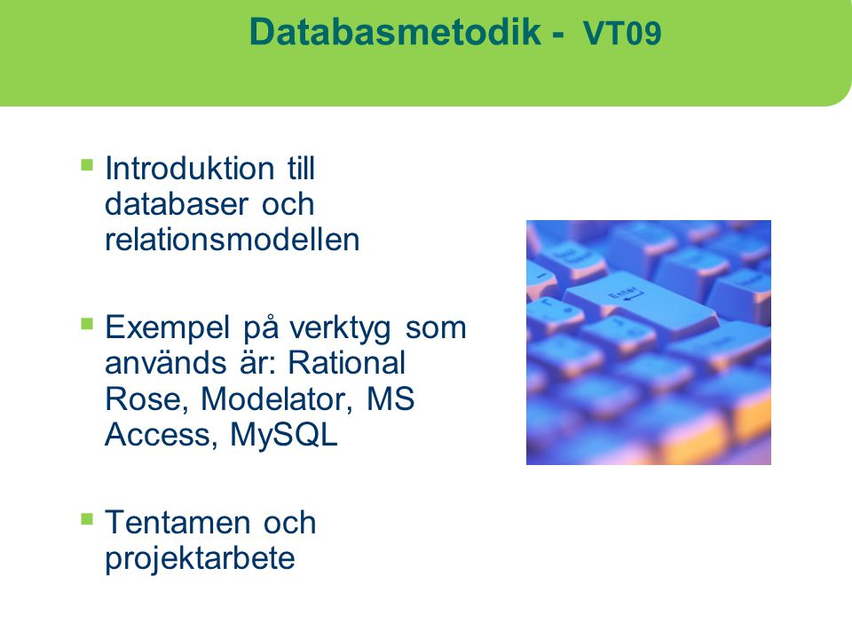 Databasmetodik - VT09 Introduktion till databaser och relationsmodellen.