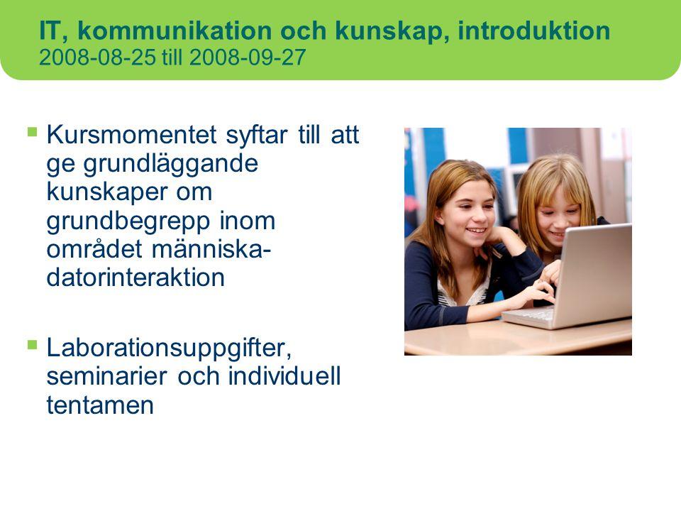IT, kommunikation och kunskap, introduktion 2008-08-25 till 2008-09-27