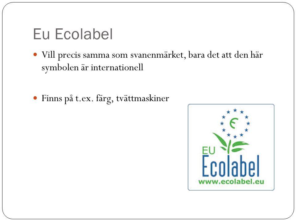 Eu Ecolabel Vill precis samma som svanenmärket, bara det att den här symbolen är internationell.