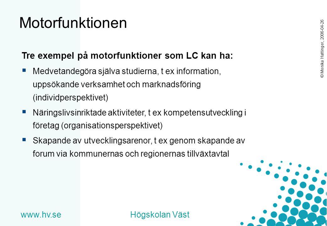 Motorfunktionen Tre exempel på motorfunktioner som LC kan ha: