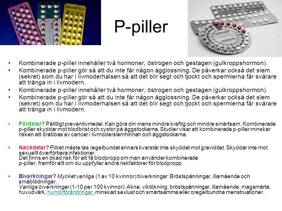 P-piller Kombinerade p-piller innehåller två hormoner, östrogen och gestagen (gulkroppshormon).