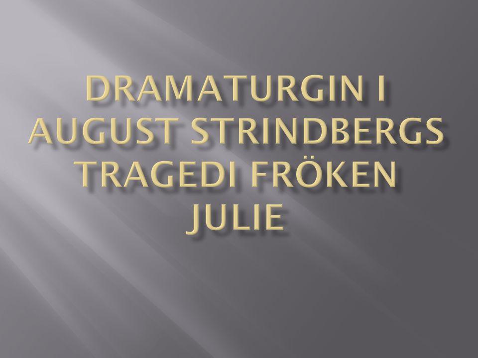 Dramaturgin i august strindbergs tragedi fröken julie