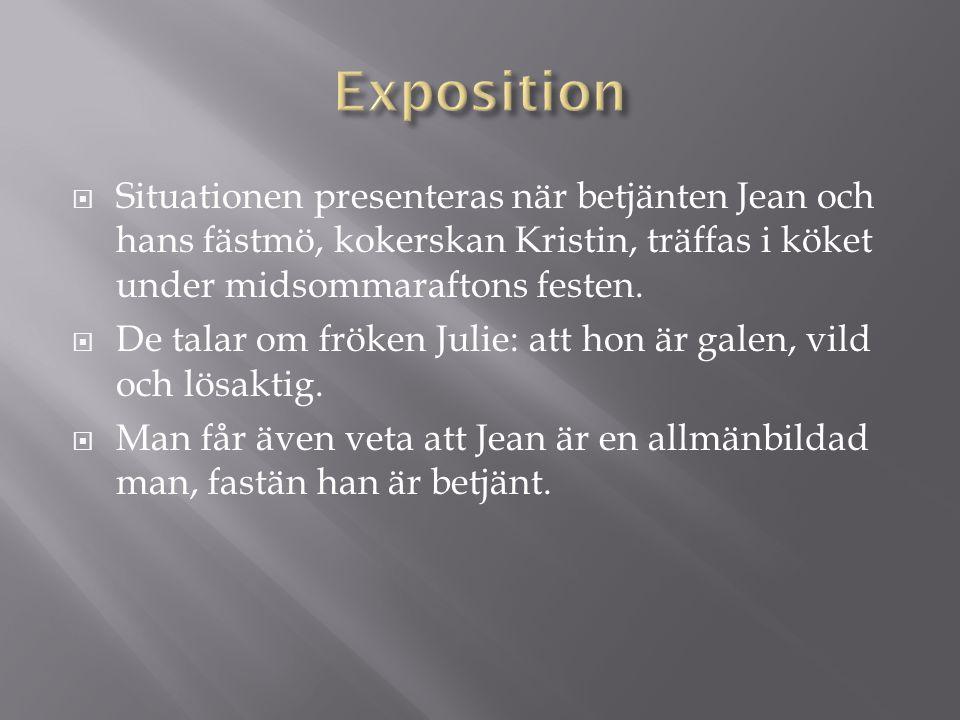 Exposition Situationen presenteras när betjänten Jean och hans fästmö, kokerskan Kristin, träffas i köket under midsommaraftons festen.