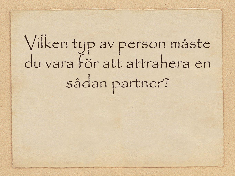 Vilken typ av person måste du vara för att attrahera en sådan partner