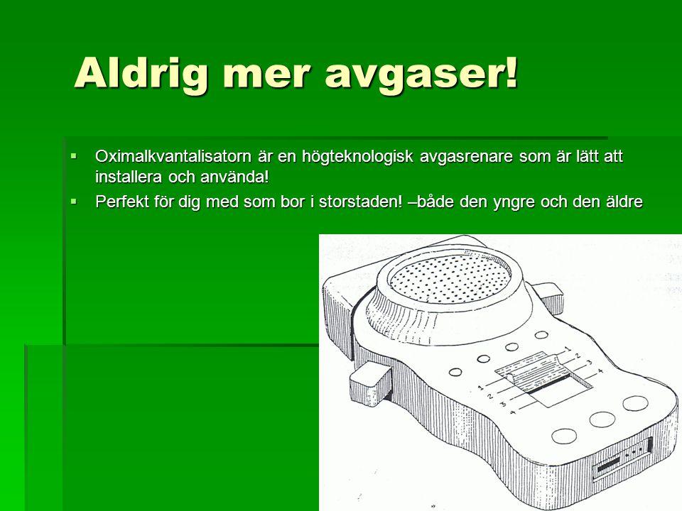 Aldrig mer avgaser! Oximalkvantalisatorn är en högteknologisk avgasrenare som är lätt att installera och använda!
