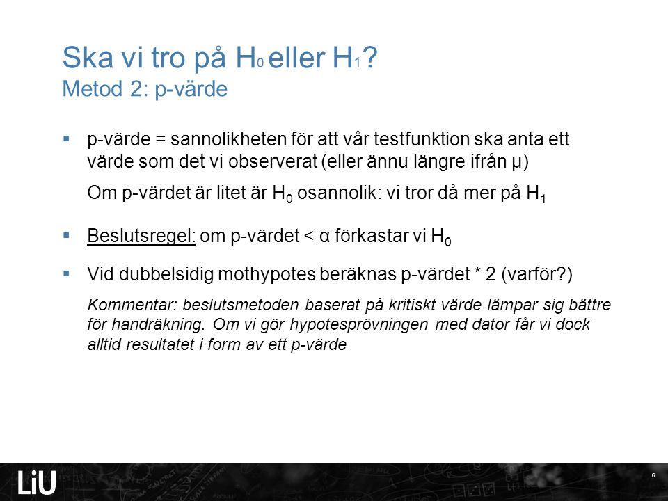 Ska vi tro på H0 eller H1 Metod 2: p-värde