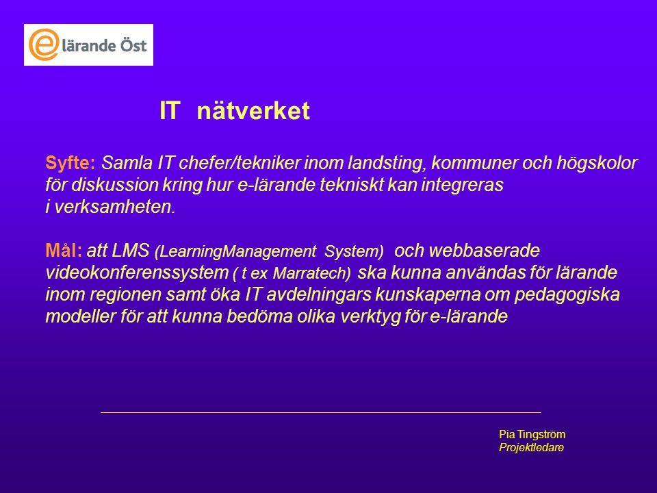 IT nätverket Syfte: Samla IT chefer/tekniker inom landsting, kommuner och högskolor. för diskussion kring hur e-lärande tekniskt kan integreras.