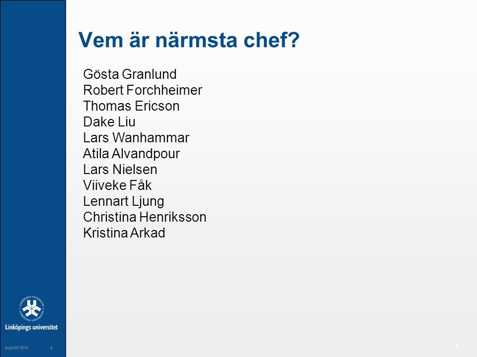 Vem är närmsta chef Gösta Granlund Robert Forchheimer Thomas Ericson