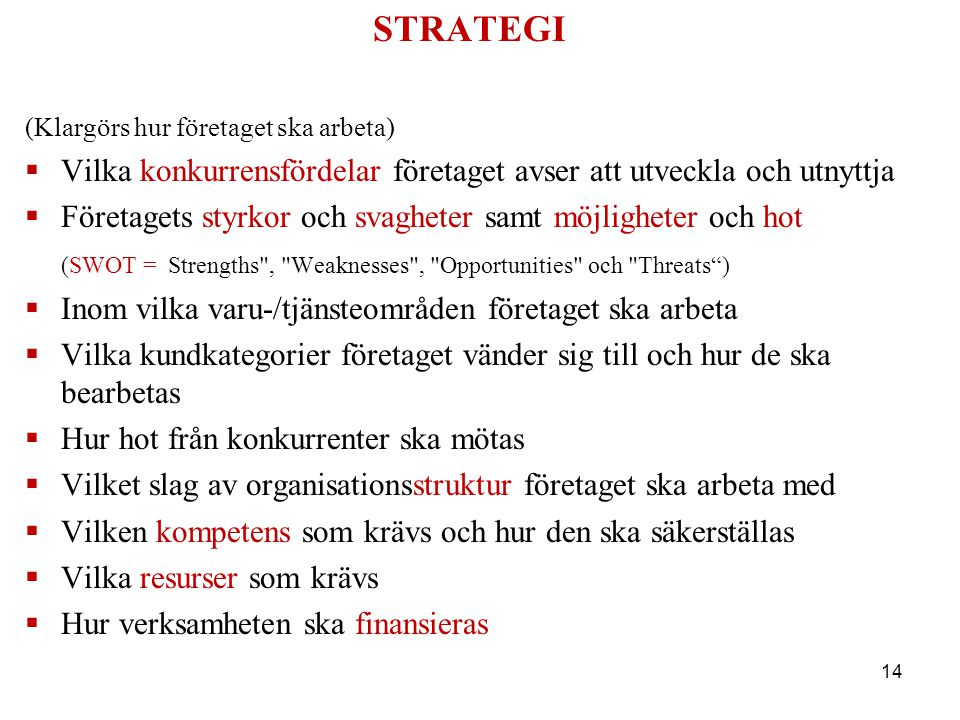 STRATEGI (Klargörs hur företaget ska arbeta) Vilka konkurrensfördelar företaget avser att utveckla och utnyttja.