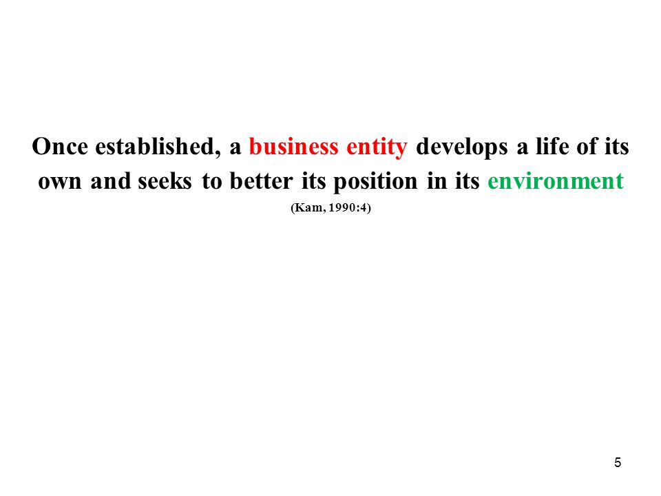 Once established, a business entity develops a life of its own and seeks to better its position in its environment