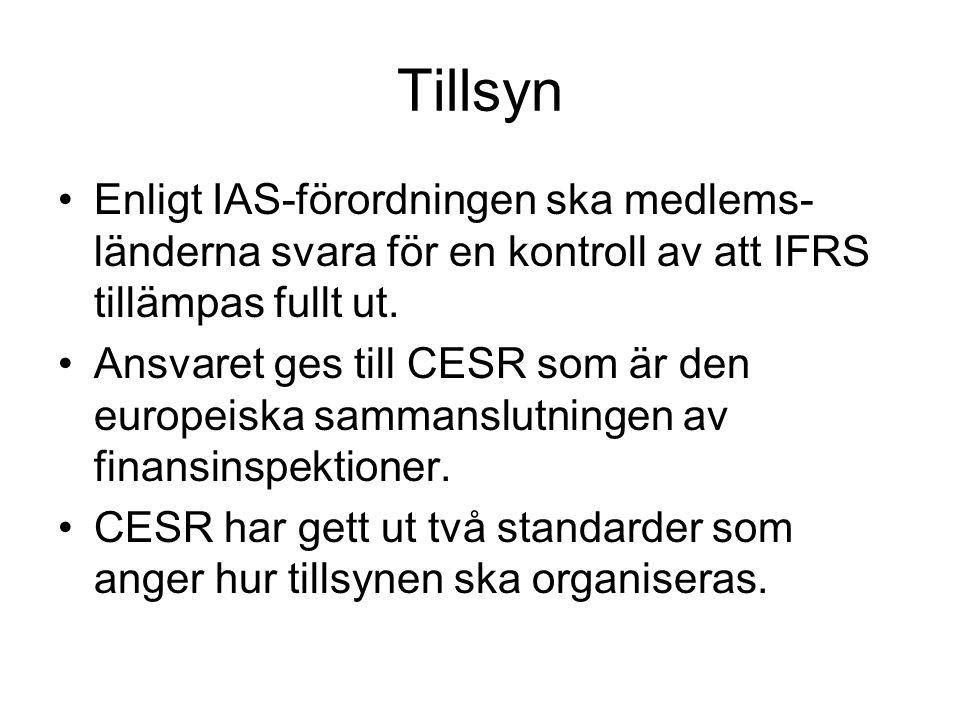 Tillsyn Enligt IAS-förordningen ska medlems-länderna svara för en kontroll av att IFRS tillämpas fullt ut.