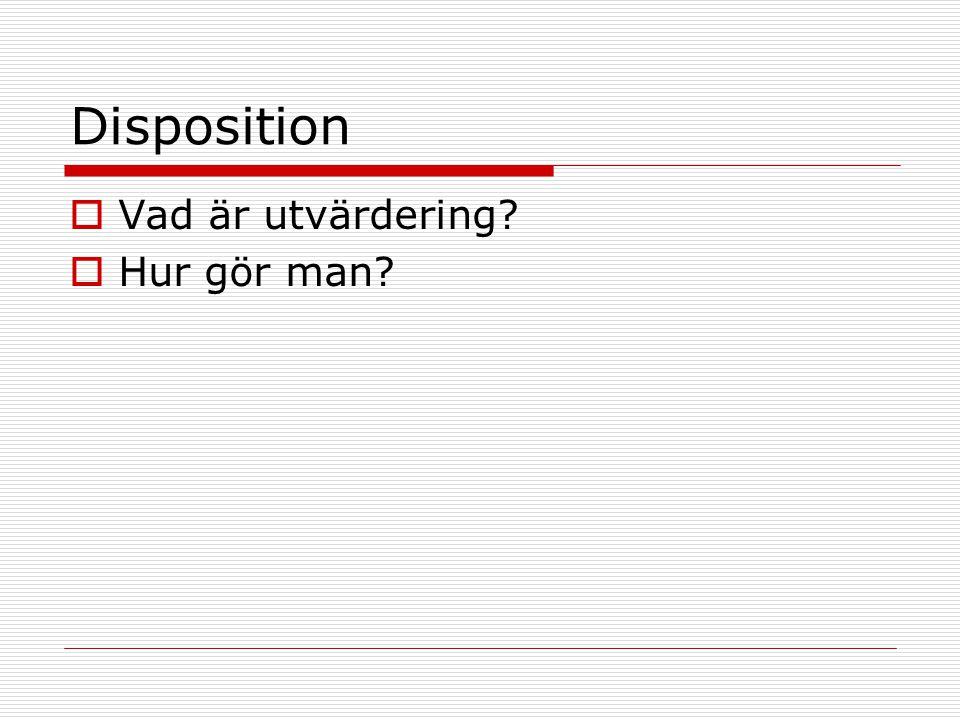 Disposition Vad är utvärdering Hur gör man
