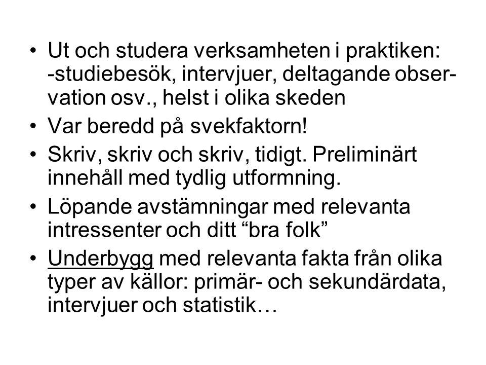 Ut och studera verksamheten i praktiken: -studiebesök, intervjuer, deltagande obser-vation osv., helst i olika skeden