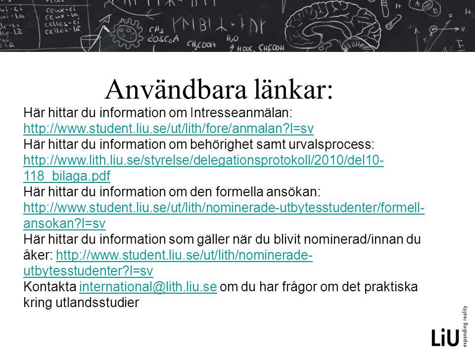 Användbara länkar: Här hittar du information om Intresseanmälan: http://www.student.liu.se/ut/lith/fore/anmalan l=sv.