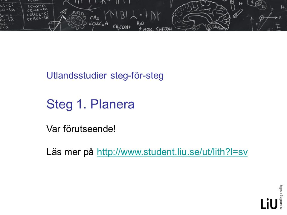 Steg 1. Planera Utlandsstudier steg-för-steg Var förutseende!