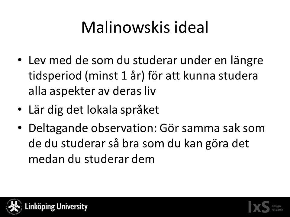 Malinowskis ideal Lev med de som du studerar under en längre tidsperiod (minst 1 år) för att kunna studera alla aspekter av deras liv.