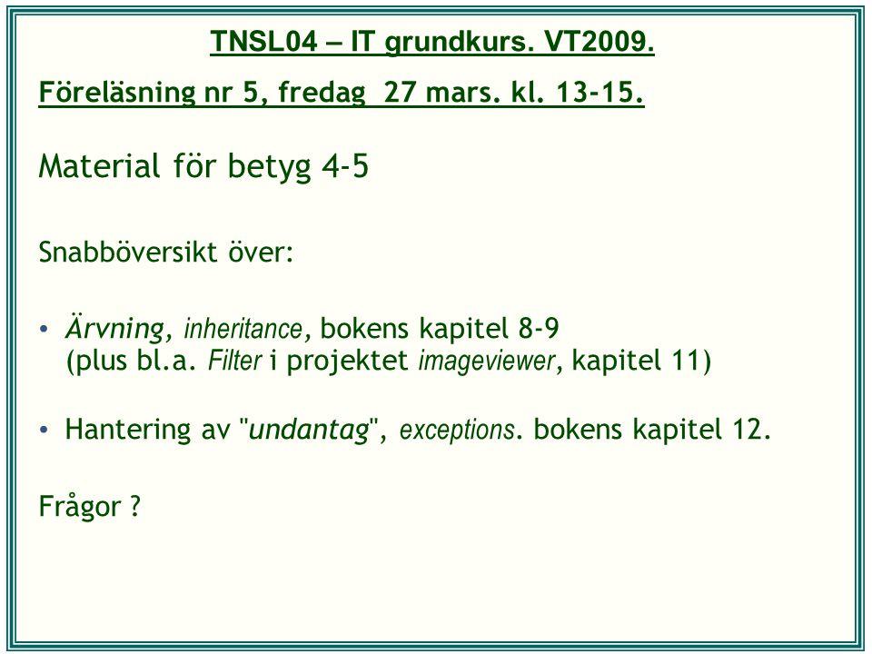 Material för betyg 4-5 Föreläsning nr 5, fredag 27 mars. kl. 13-15.