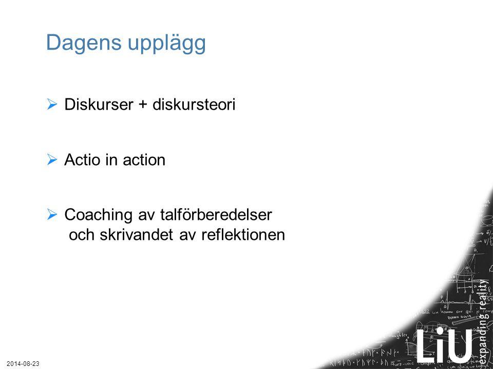 Dagens upplägg Diskurser + diskursteori Actio in action